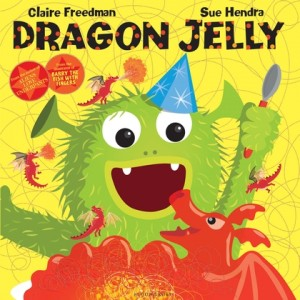 Dragon Jelly - Claire Freedman and Sue Hendra - Bloomsbury - The Clothesline