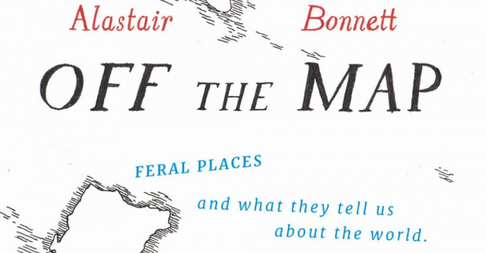 Off the map lost spaces invisible cities forgotten islands feral off the map lost spaces invisible cities forgotten islands feral places and what they tell us about the world by alastair bonnett book review gumiabroncs Image collections