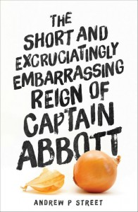 The Short And Excruciatingly Embarrassing Reign Of Captain Abbott - Andrew P. Street - The Clothesline