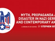 Myth, Propaganda And Disaster In Nazi Germany And Contemporary America – Theatre Review