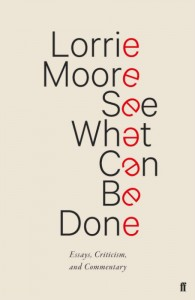 See What Can Be Done - Lorrie Moore - Faber - Allen & Unwin - The Clothesline