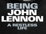 BEING JOHN LENNON – A RESTLESS LIFE: Imagine All The Bios ~ Book Review