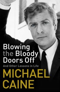 Blowing The Bloody Doors Off - Michael Caine - Hachette Australia - The Clothesline