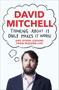 Thinking About It Only Makes It Worse - David Mitchell - The Clothesline