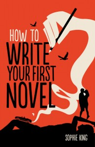 How To Write Your First Novel - Sophie King - AandU - The Clothseline