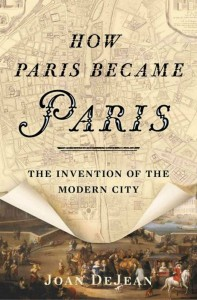 How Paris Became Paris - Joan DeJean - Bloomsbury USA - A and U - The Clothesline