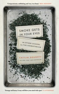 Smoke Gets In Your Eyes - Caitlan Doughty - Canongate - The Clothesline