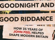 GOOD NIGHT AND GOOD RIDDANCE: HOW THIRTY-FIVE YEARS OF JOHN PEEL HELPED TO SHAPE MODERN LIFE – Book Review