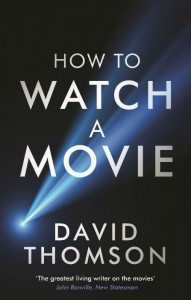 How To Watch A Movie - David Thomson - Profile - The Clothesline