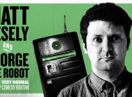 Matt Vesely And George The Robot Perform A Very Normal Stand Up Comedy Routine ~ Adelaide Fringe 2019 Review