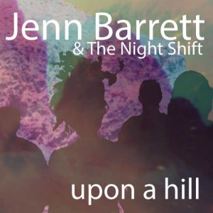 Jenn Barrett & The Night Shift - Upon A Hill CD Cover - The Clothesline