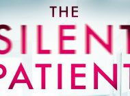 THE SILENT PATIENT by Alex Michaelides: Doctor, Doctor, Gimme The News ~ Hachette Book Review