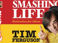 Tim Ferguson – Smashing Life (Motivation For Idiots): Love Life And Get On With It! ~ Adelaide Fringe 2021 Review
