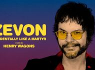 Zevon. Accidentally Like A Martyr – Starring Henry Wagons: The Life Of An Extraordinary Singer and Songwriter ~ Live Review
