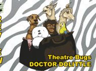Doctor Dolittle Jr – Presented by Theatre Bugs: An Old Classic Performed By Some Great Young Talent ~ Review